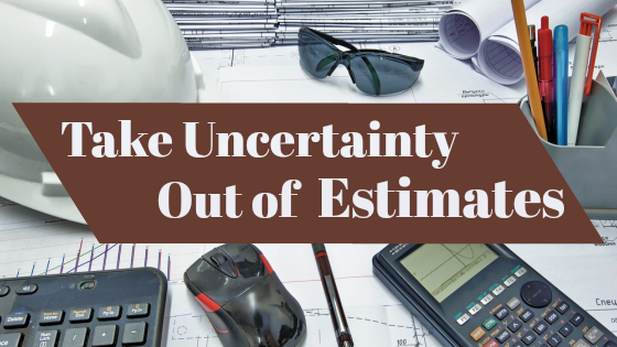 Take Uncertainty Out of Estimates