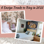 6 Design Trends to Ring in 2021